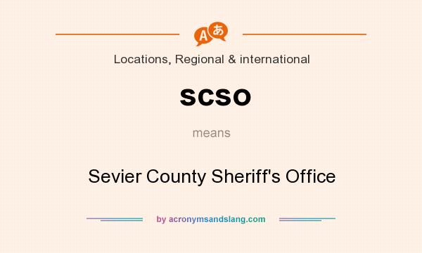 What does scso mean? It stands for Sevier County Sheriff`s Office