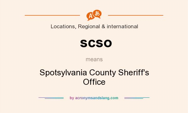 What does scso mean? It stands for Spotsylvania County Sheriff`s Office