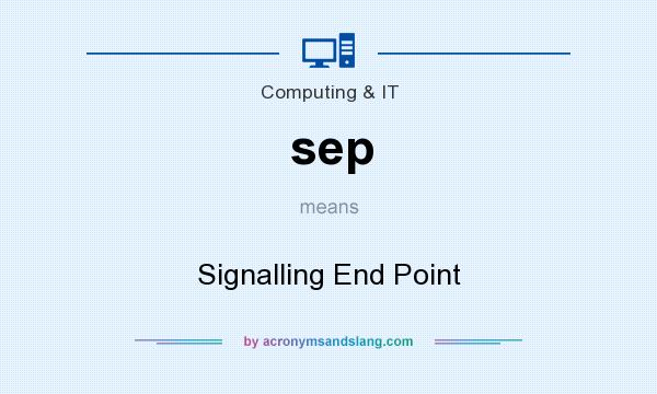 What does sep mean? It stands for Signalling End Point