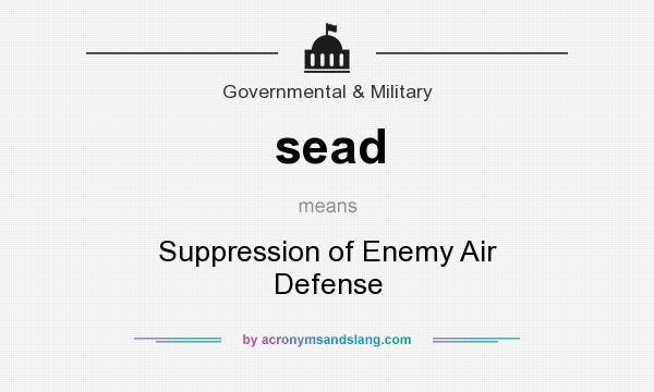What does sead mean? It stands for Suppression of Enemy Air Defense