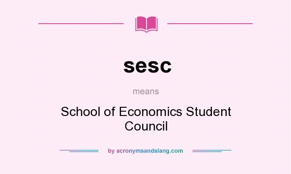 What does sesc mean? It stands for School of Economics Student Council