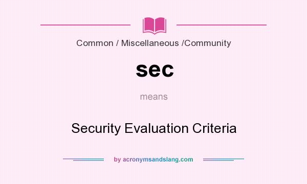 What does sec mean? It stands for Security Evaluation Criteria