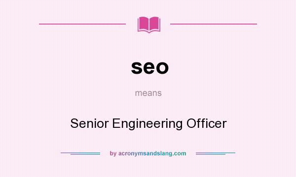 What does seo mean? It stands for Senior Engineering Officer