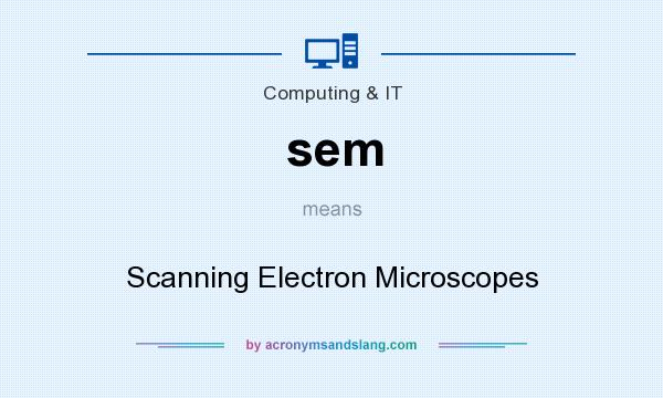 What does sem mean? It stands for Scanning Electron Microscopes