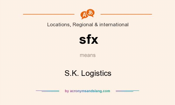 What does sfx mean? It stands for S.K. Logistics