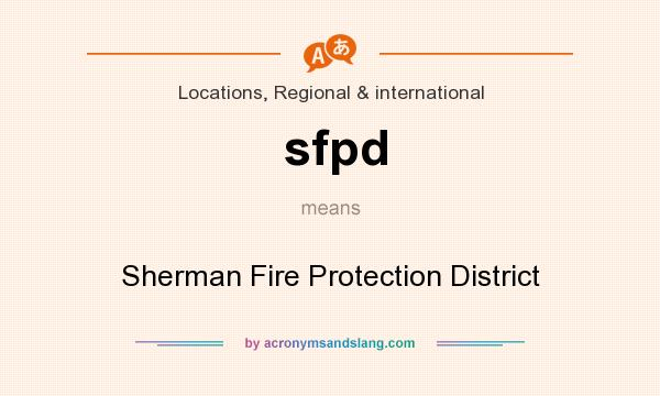 What does sfpd mean? It stands for Sherman Fire Protection District