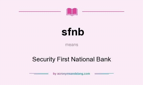 What does sfnb mean? It stands for Security First National Bank