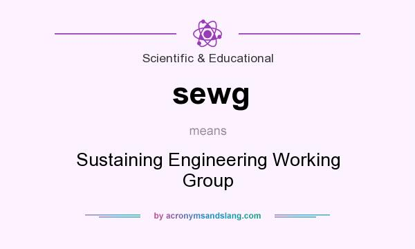 What does sewg mean? It stands for Sustaining Engineering Working Group