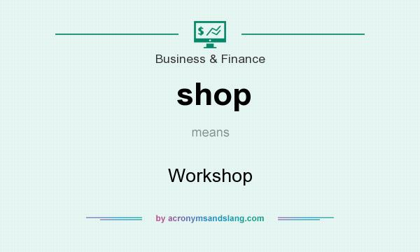 What does shop mean? It stands for Workshop