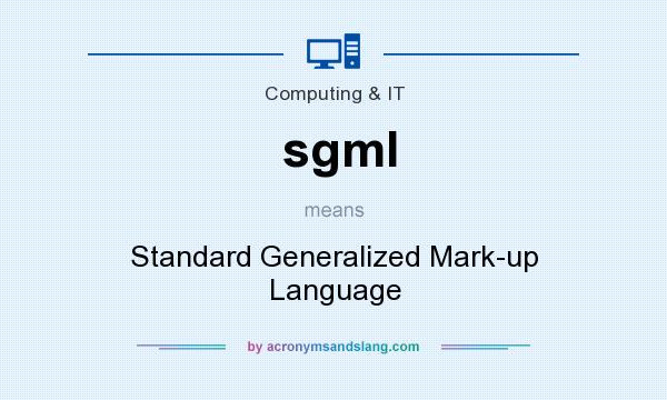 What does sgml mean? It stands for Standard Generalized Mark-up Language