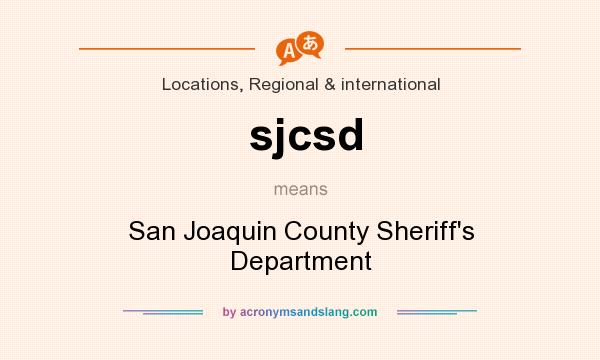 What does sjcsd mean? It stands for San Joaquin County Sheriff`s Department