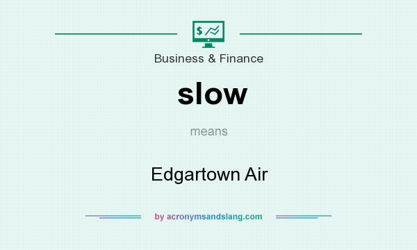 What does slow mean? It stands for Edgartown Air