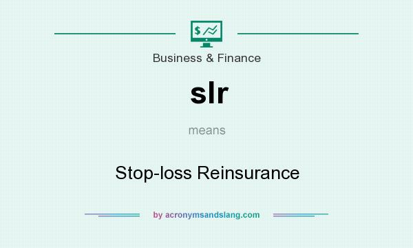 What does slr mean? It stands for Stop-loss Reinsurance