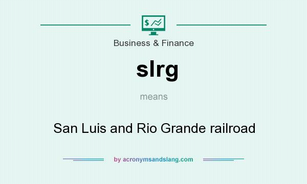 What does slrg mean? It stands for San Luis and Rio Grande railroad
