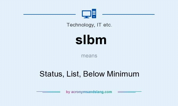 What does slbm mean? It stands for Status, List, Below Minimum