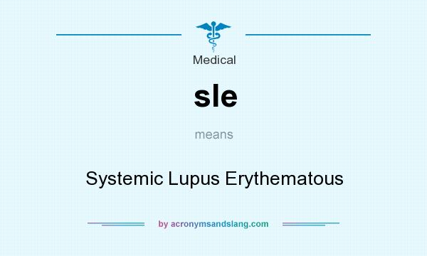 What does sle mean? It stands for Systemic Lupus Erythematous