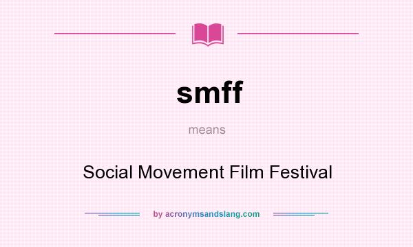 What does smff mean? It stands for Social Movement Film Festival