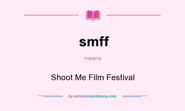 What does smff mean? It stands for Shoot Me Film Festival
