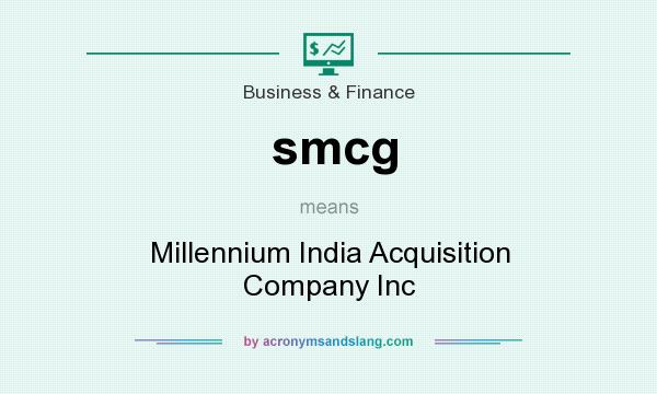 What does smcg mean? It stands for Millennium India Acquisition Company Inc