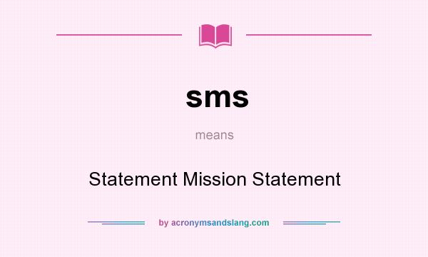 What does sms mean? It stands for Statement Mission Statement