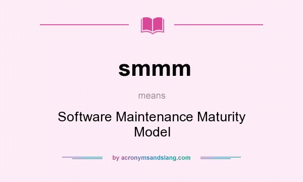 What does smmm mean? It stands for Software Maintenance Maturity Model