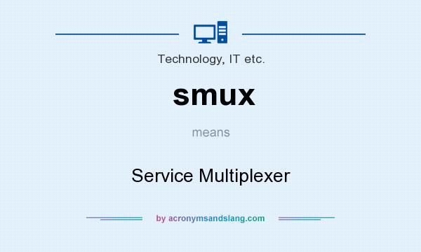 What does smux mean? It stands for Service Multiplexer
