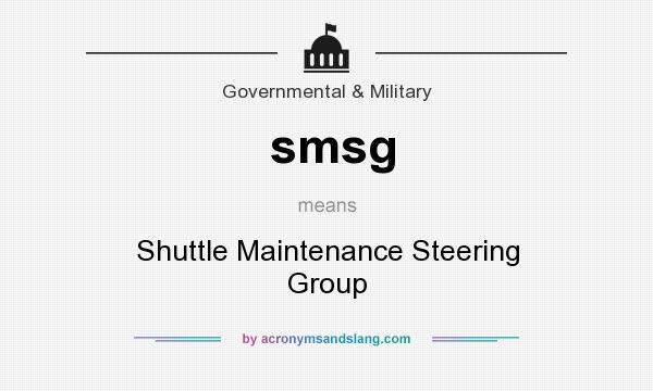 What does smsg mean? It stands for Shuttle Maintenance Steering Group