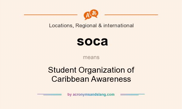 What does soca mean? It stands for Student Organization of Caribbean Awareness