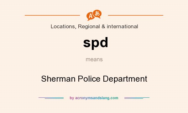 What does spd mean? It stands for Sherman Police Department