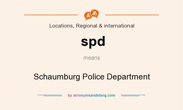 What does spd mean? It stands for Schaumburg Police Department