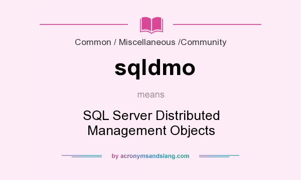 What does sqldmo mean? It stands for SQL Server Distributed Management Objects