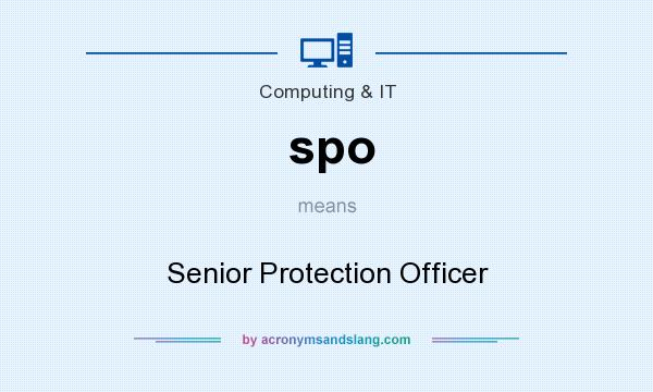 What does spo mean? It stands for Senior Protection Officer