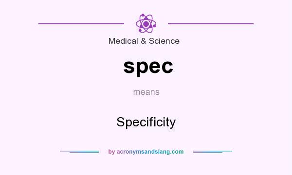 What does spec mean? It stands for Specificity