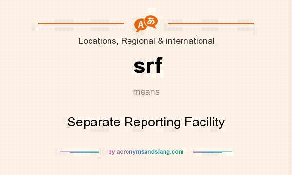 What does srf mean? It stands for Separate Reporting Facility