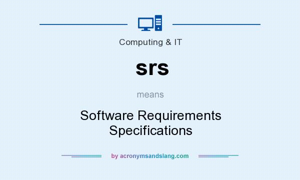 What does srs mean? It stands for Software Requirements Specifications