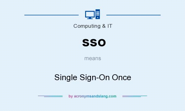 What does sso mean? It stands for Single Sign-On Once
