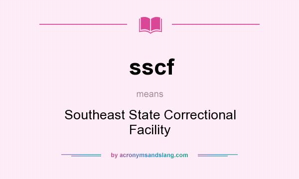 What does sscf mean? It stands for Southeast State Correctional Facility