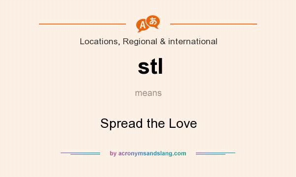 What does stl mean? It stands for Spread the Love