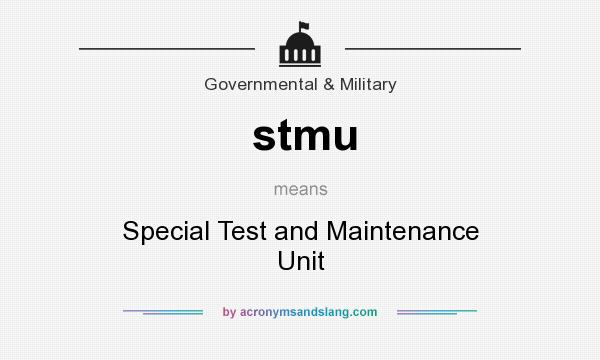 What does stmu mean? It stands for Special Test and Maintenance Unit