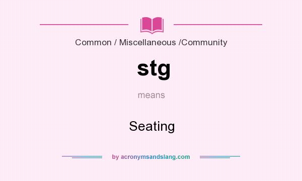 What does stg mean? It stands for Seating