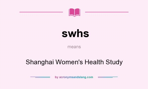 What does swhs mean? It stands for Shanghai Women`s Health Study