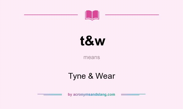 What does t&w mean? It stands for Tyne & Wear