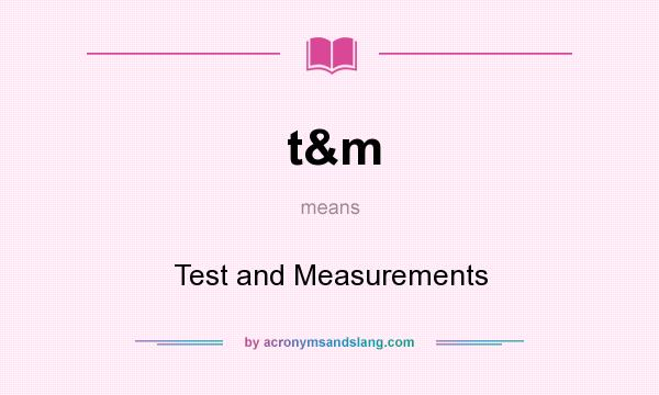 What does t&m mean? It stands for Test and Measurements
