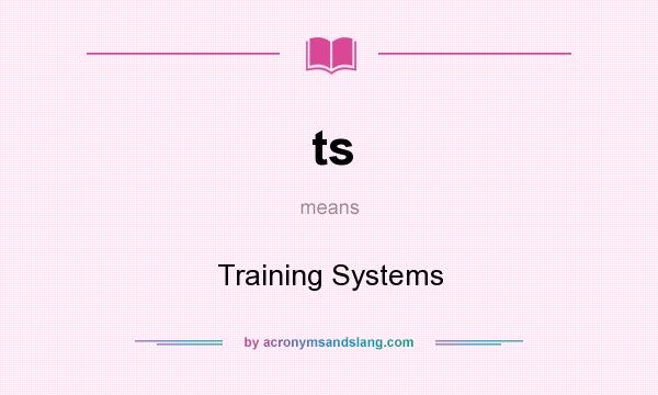 What does ts mean? It stands for Training Systems