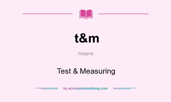 What does t&m mean? It stands for Test & Measuring