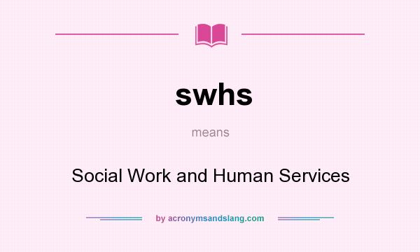 What does swhs mean? It stands for Social Work and Human Services