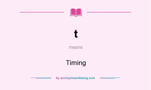 What does t mean? It stands for Timing
