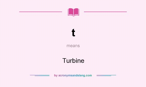 What does t mean? It stands for Turbine