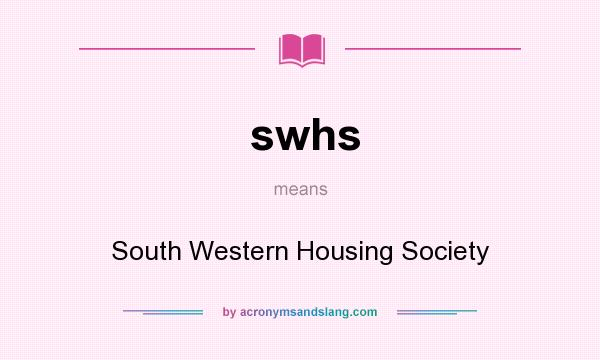 What does swhs mean? It stands for South Western Housing Society
