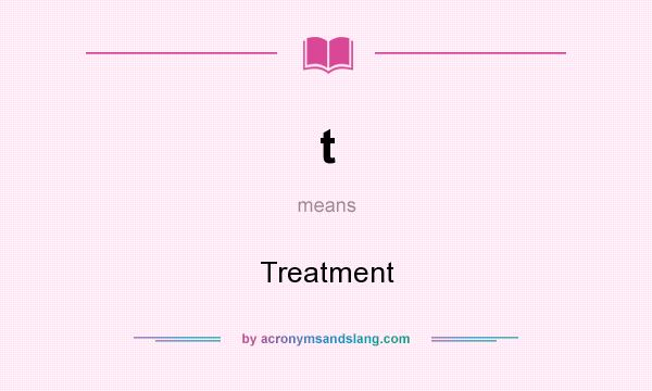 What does t mean? It stands for Treatment